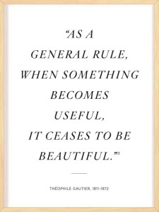 Thus, to reveal its beauty, that something must lose its usefulness.